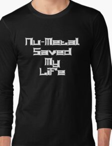 Nu-Metal Saved My Life (White) Long Sleeve T-Shirt