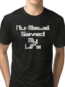 Nu-Metal Saved My Life (White) Tri-blend T-Shirt