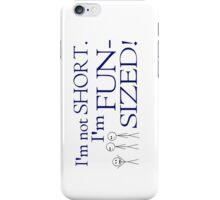 I'm not short, I'm fun-sized! iPhone Case/Skin