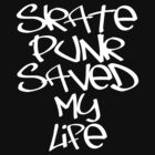 Skate Punk Saved My Life (White) by georgestow