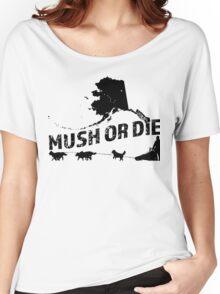 Mush or Die - Alaska Women's Relaxed Fit T-Shirt