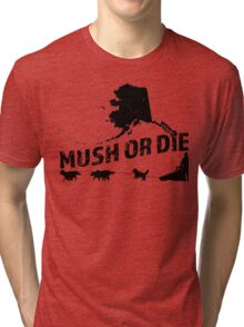Mush or Die - Alaska Tri-blend T-Shirt