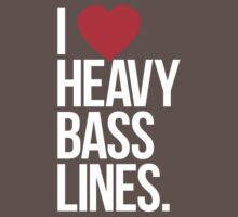 I Love Heavy Basslines.  by DropBass
