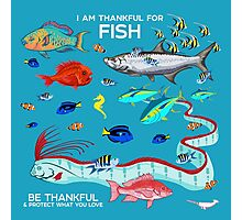 I Am Thankful For Fish Photographic Print