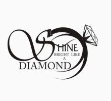 SHINE BRIGHT LIKE A DIAMOND by yosi cupano