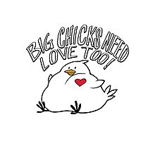 Big Chicks Need Love Too Photographic Print