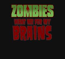 Zombies Want Me For My Brains Unisex T-Shirt