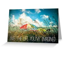 Live the Life You've Imagined Greeting Card