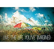 Live the Life You've Imagined Photographic Print