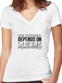 Our Existance Depends on Sheer Impausibility Women's Fitted V-Neck T-Shirt
