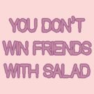 You Don't Win Friends With Salad by inesbot
