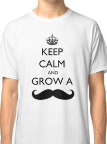 Keep Calm and Grow a moustache Classic T-Shirt