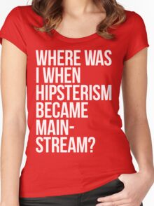 Where Was I When Hipsterism Became Mainstream? Women's Fitted Scoop T-Shirt