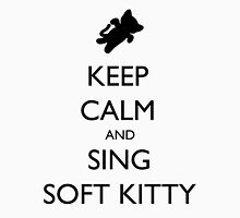 Keep Calm and Sing Soft Kitty 1 Unisex T-Shirt