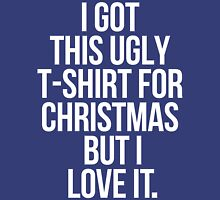 I Got This Ugly  T-shirt For Christmas  But I  Love It. Womens Fitted T-Shirt