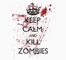 Keep Calm and Kill Zombies 1 by supalurve