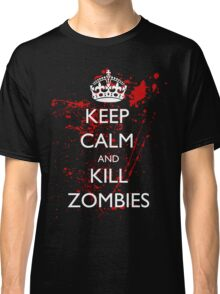 Keep Calm and Kill Zombies 3 Classic T-Shirt