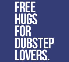 Free Hugs For Dubstep Lovers. by DropBass