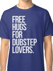 Free Hugs For Dubstep Lovers. Classic T-Shirt