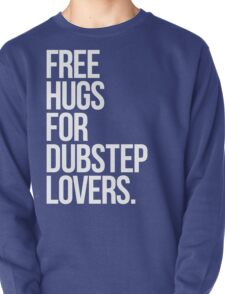 Free Hugs For Dubstep Lovers. Pullover
