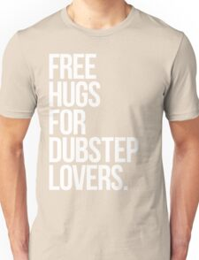 Free Hugs For Dubstep Lovers. Unisex T-Shirt