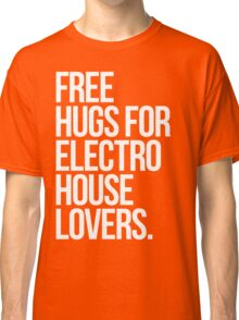 Free Hugs For Electro House Lovers. Classic T-Shirt