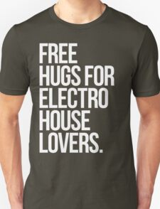 Free Hugs For Electro House Lovers. Unisex T-Shirt