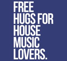 Free Hugs For House Music Lovers. by DropBass