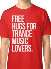 Free Hugs For Trance Lovers. Classic T-Shirt