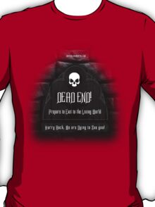 Hurry Back, We are Dying to See You! Dead End Edit sign T-Shirt