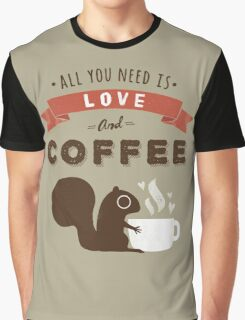 All You Need is Love and Coffee  Graphic T-Shirt