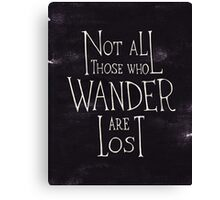Not all who wander are lost - Lord of the rings quote Canvas Print
