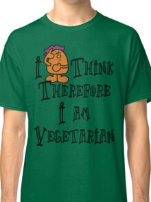 Vegetarian I Think Therefore I Am Vegetarian Classic T-Shirt