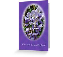 Welcome to the Neighborhood Greeting Card - Wisteria Greeting Card