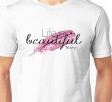 Life is beautiful - Lana Parrilla quote (Dark text) Unisex T-Shirt