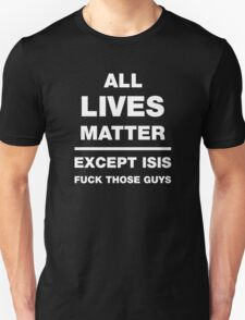 All Lifes Matter Except ISIS  T-Shirt