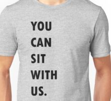 You Can Sit With Us. Unisex T-Shirt