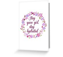 Stay Spice Girl, Stay Hydrated Greeting Card