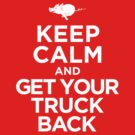 Keep Calm & Get Your Truck Back by eduardoribas