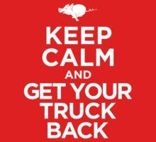 Keep Calm & Get Your Truck Back by eduardoribas