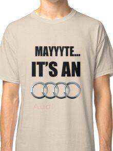 MAYYYTE... It's an Audi Classic T-Shirt