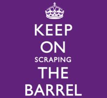 KEEP ON SCRAPING THE BARREL T-Shirt