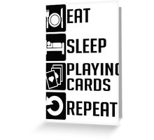 EAT SLEEP Playing cards REPEAT T SHIRTS Greeting Card