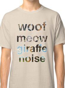 Woof, Meow, Giraffe noise... Classic T-Shirt