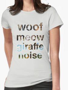 Woof, Meow, Giraffe noise... Womens Fitted T-Shirt