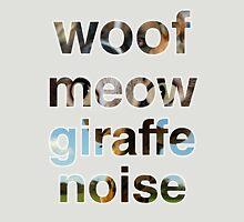 Woof, Meow, Giraffe noise... T-Shirt