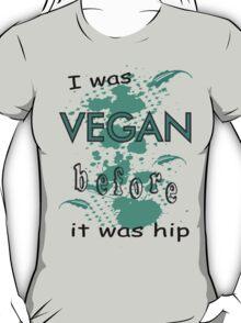 Vegan before it was hip T-Shirt