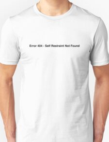 Error 404 - Self Restraint Not Found T-Shirt