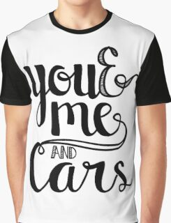 You and me and cars handlettering Graphic T-Shirt