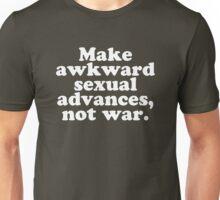 Make awkward sexual advances, not war. Unisex T-Shirt